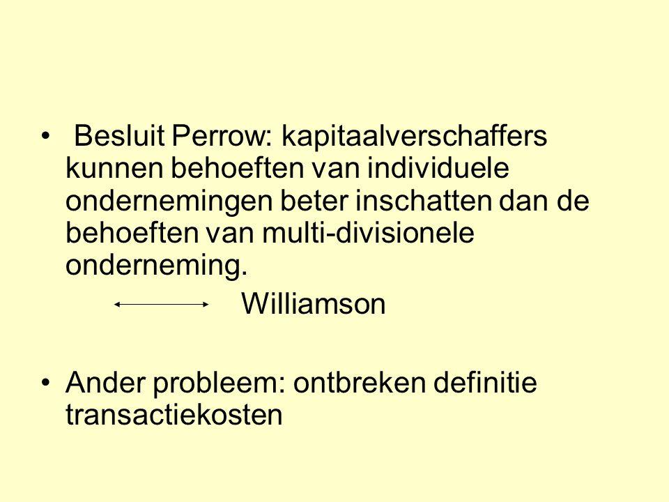 • Besluit Perrow: kapitaalverschaffers kunnen behoeften van individuele ondernemingen beter inschatten dan de behoeften van multi-divisionele ondernem