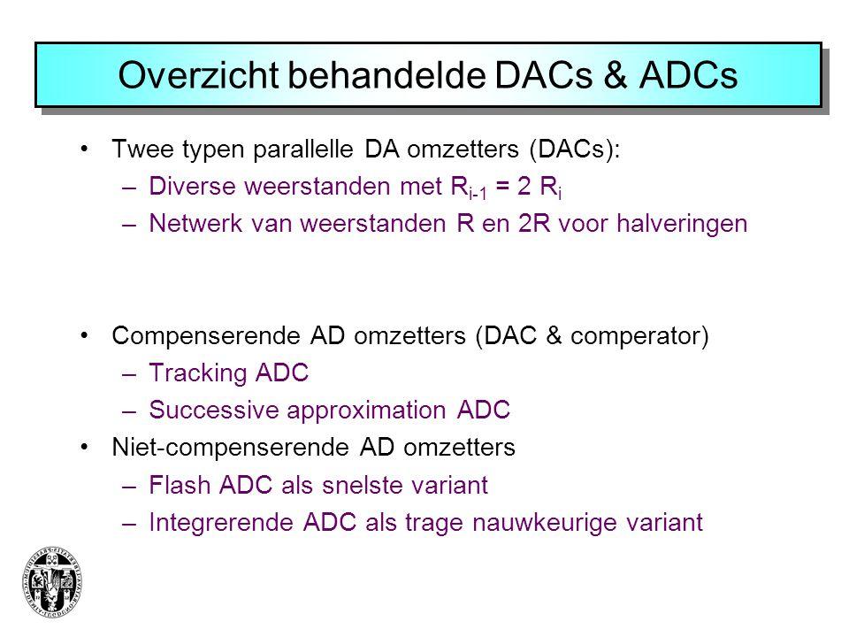 Overzicht behandelde DACs & ADCs •Twee typen parallelle DA omzetters (DACs): –Diverse weerstanden met R i-1 = 2 R i –Netwerk van weerstanden R en 2R v