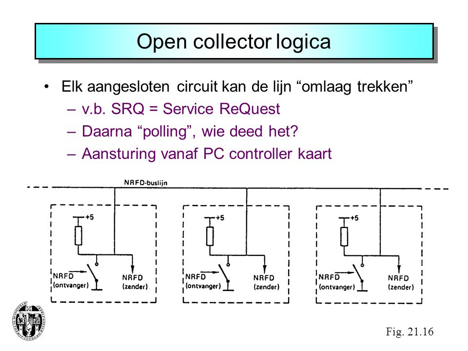 """Open collector logica •Elk aangesloten circuit kan de lijn """"omlaag trekken"""" –v.b. SRQ = Service ReQuest –Daarna """"polling"""", wie deed het? –Aansturing v"""