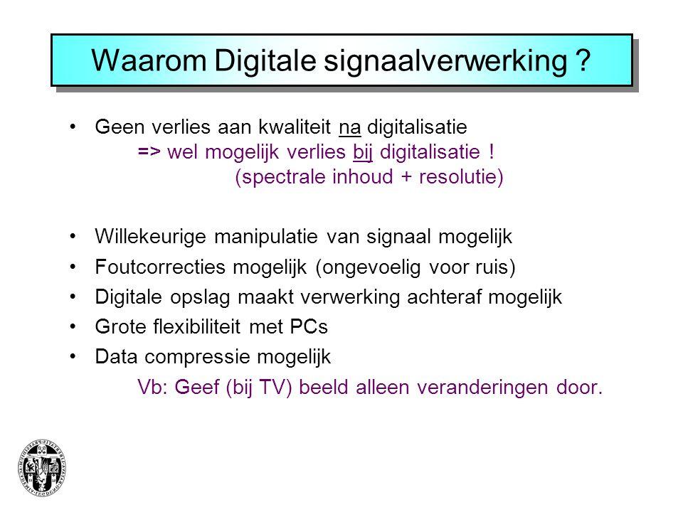 Waarom Digitale signaalverwerking ? •Geen verlies aan kwaliteit na digitalisatie => wel mogelijk verlies bij digitalisatie ! (spectrale inhoud + resol