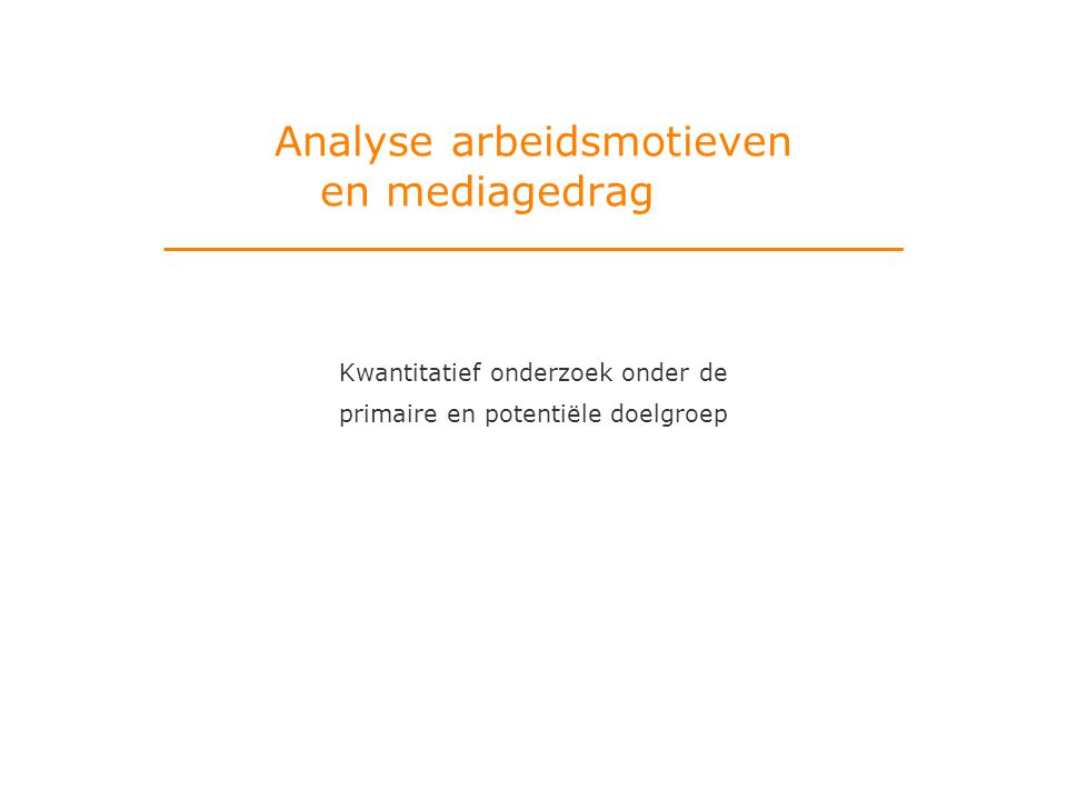 Analyse arbeidsmotieven en mediagedrag Kwantitatief onderzoek onder de primaire en potentiële doelgroep