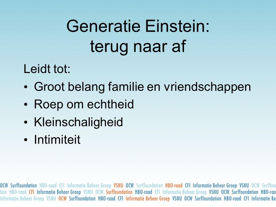 Generatie Einstein: terug naar af Leidt tot: • Groot belang familie en vriendschappen • Roep om echtheid • Kleinschaligheid • Intimiteit