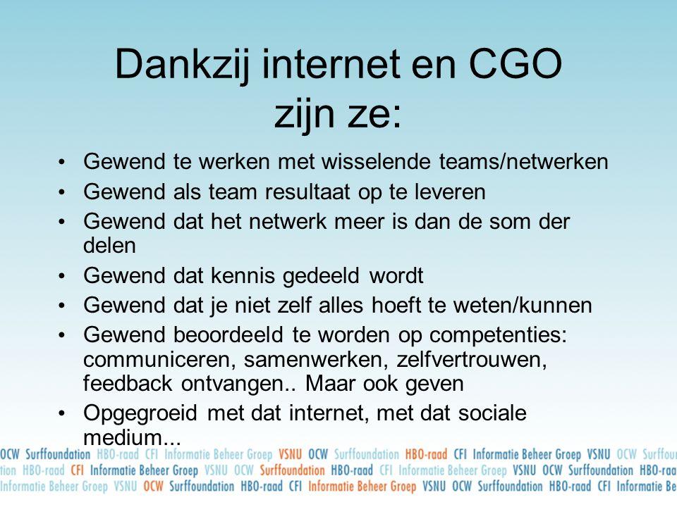 Dankzij internet en CGO zijn ze: • Gewend te werken met wisselende teams/netwerken • Gewend als team resultaat op te leveren • Gewend dat het netwerk
