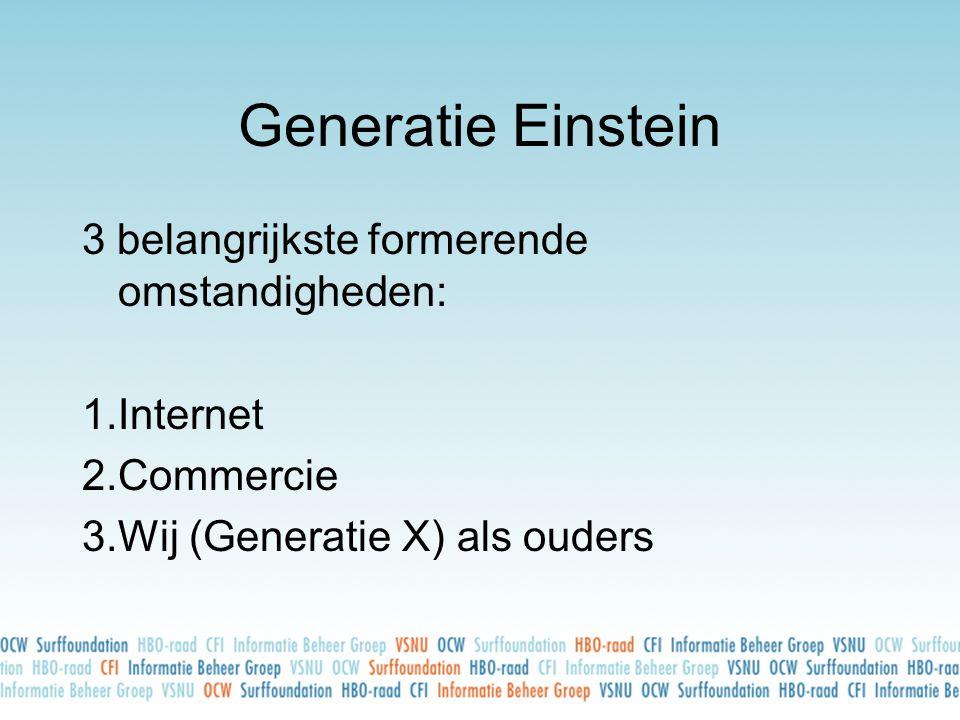 Generatie Einstein 3 belangrijkste formerende omstandigheden: 1.Internet 2.Commercie 3.Wij (Generatie X) als ouders