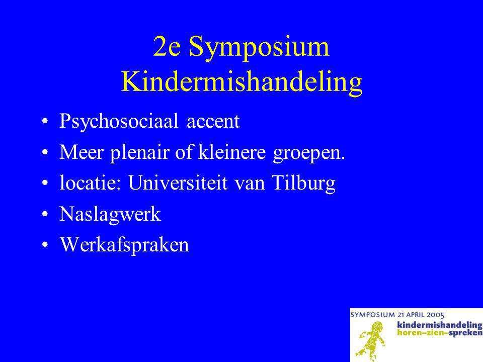 2e Symposium Kindermishandeling •Psychosociaal accent •Meer plenair of kleinere groepen.
