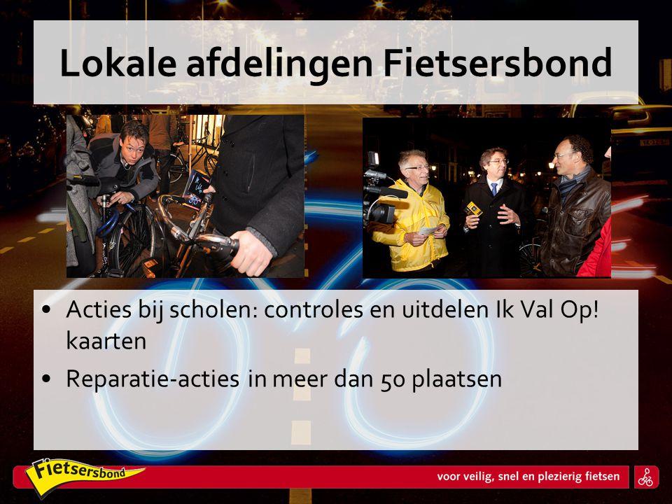 Lokale afdelingen Fietsersbond •Acties bij scholen: controles en uitdelen Ik Val Op! kaarten •Reparatie-acties in meer dan 50 plaatsen