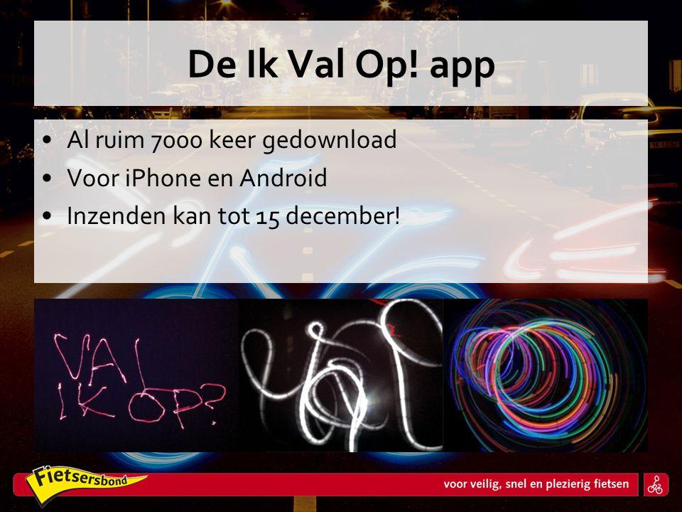 De Ik Val Op! app •Al ruim 7000 keer gedownload •Voor iPhone en Android •Inzenden kan tot 15 december!