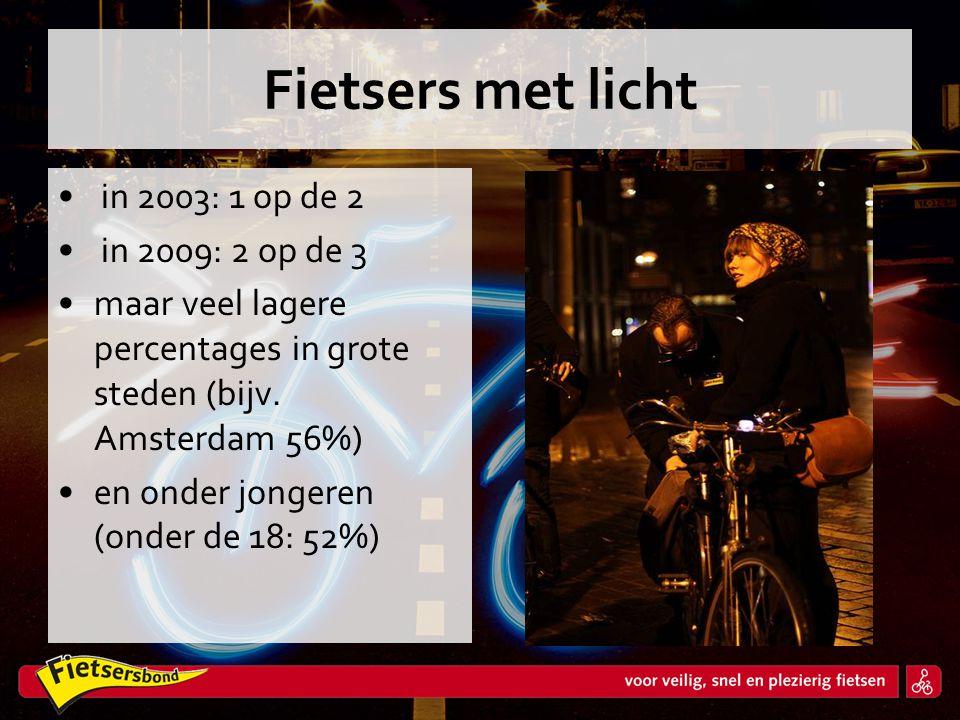 Fietsers met licht • in 2003: 1 op de 2 • in 2009: 2 op de 3 •maar veel lagere percentages in grote steden (bijv. Amsterdam 56%) •en onder jongeren (o