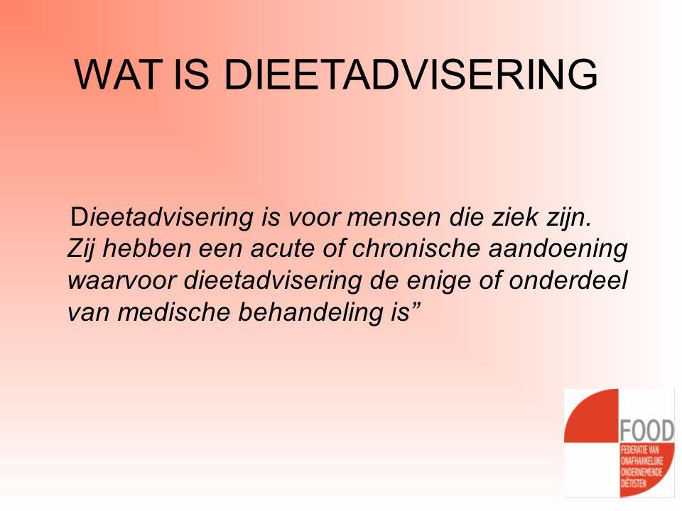 WAT IS DIEETADVISERING Dieetadvisering is voor mensen die ziek zijn. Zij hebben een acute of chronische aandoening waarvoor dieetadvisering de enige o