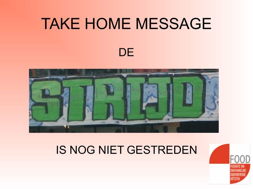 TAKE HOME MESSAGE DE IS NOG NIET GESTREDEN