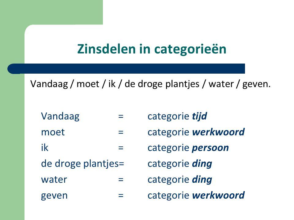 Zinsdelen in categorieën Vandaag / moet / ik / de droge plantjes / water / geven.
