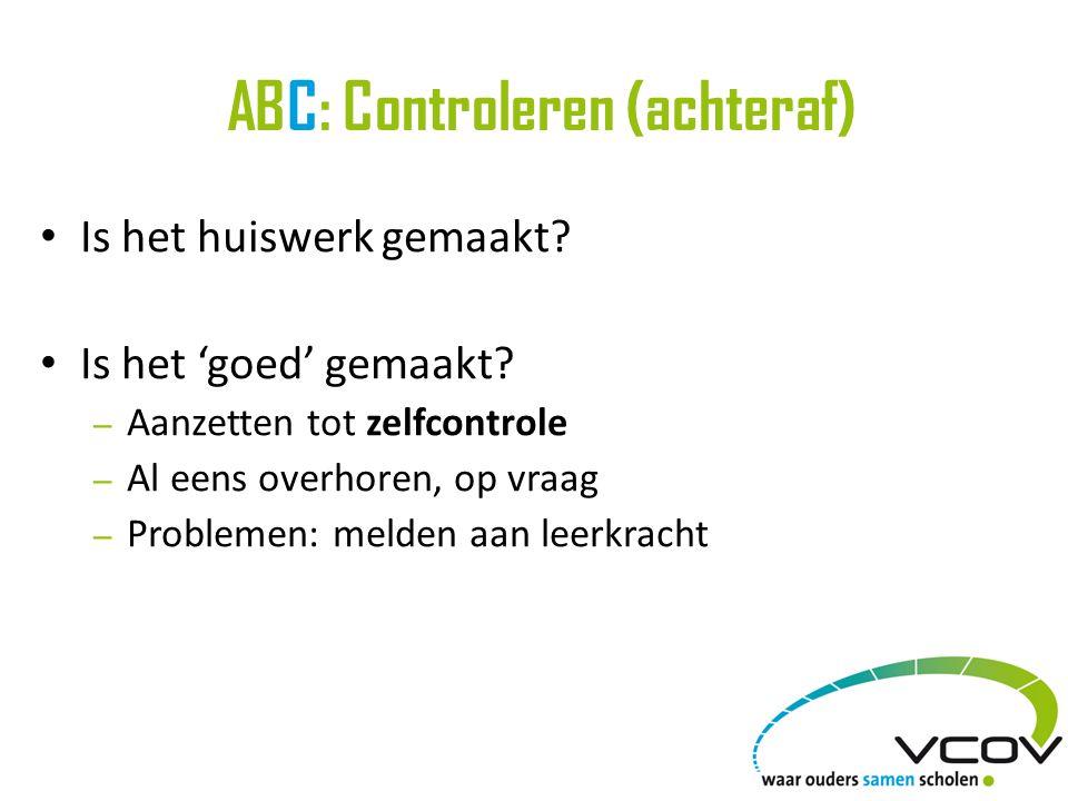 ABC: Controleren (achteraf) • Is het huiswerk gemaakt? • Is het 'goed' gemaakt? – Aanzetten tot zelfcontrole – Al eens overhoren, op vraag – Problemen