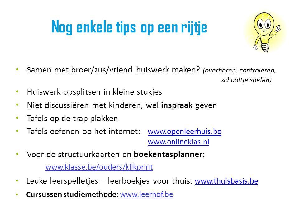 Nog enkele tips op een rijtje • Samen met broer/zus/vriend huiswerk maken.