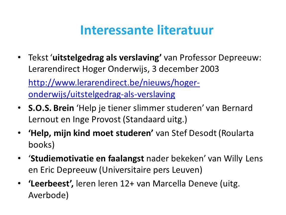 Interessante literatuur • Tekst 'uitstelgedrag als verslaving' van Professor Depreeuw: Lerarendirect Hoger Onderwijs, 3 december 2003 http://www.lerarendirect.be/nieuws/hoger- onderwijs/uitstelgedrag-als-verslaving • S.O.S.