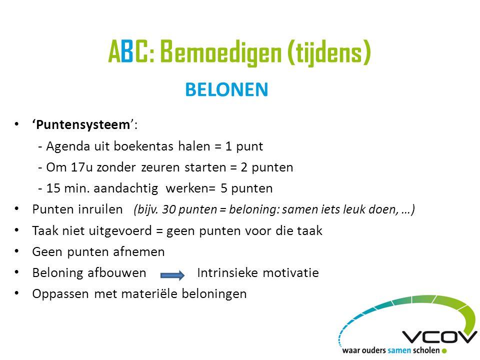 ABC: Bemoedigen (tijdens) BELONEN • 'Puntensysteem': - Agenda uit boekentas halen = 1 punt - Om 17u zonder zeuren starten = 2 punten - 15 min.