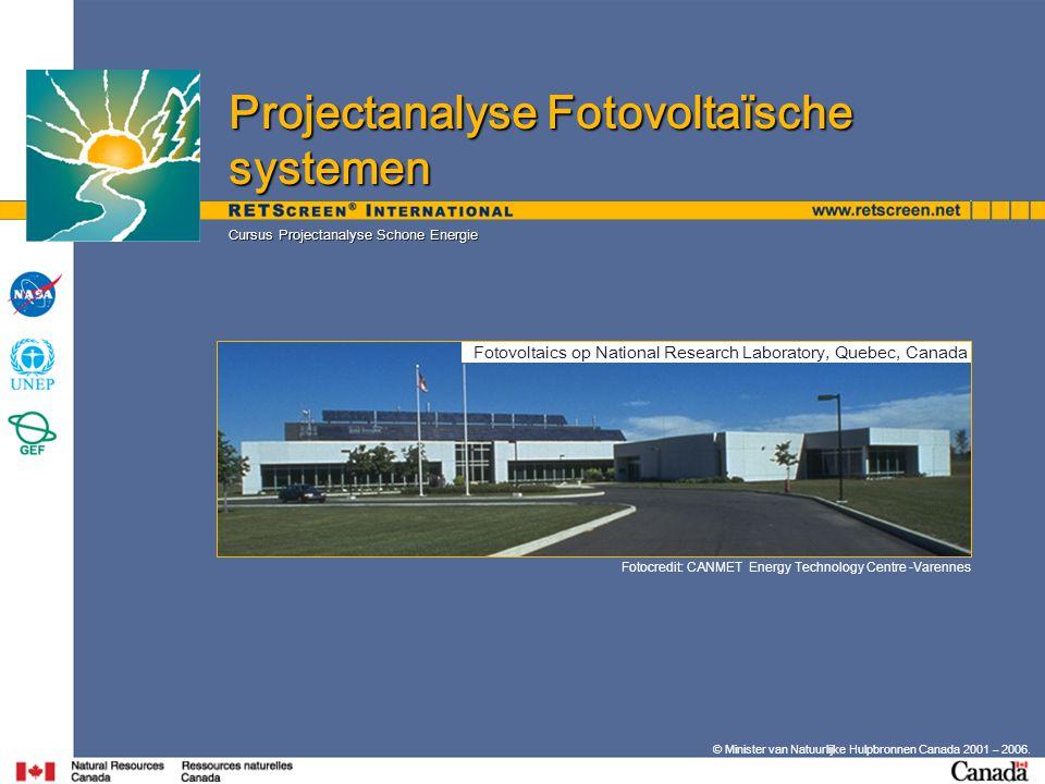 © Minister van Natuurlijke Hulpbronnen Canada 2001 – 2006. Cursus Projectanalyse Schone Energie Projectanalyse Fotovoltaïsche systemen Fotocredit: CAN