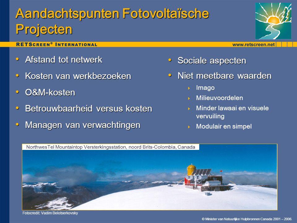 © Minister van Natuurlijke Hulpbronnen Canada 2001 – 2006. Aandachtspunten Fotovoltaïsche Projecten • Afstand tot netwerk • Kosten van werkbezoeken •
