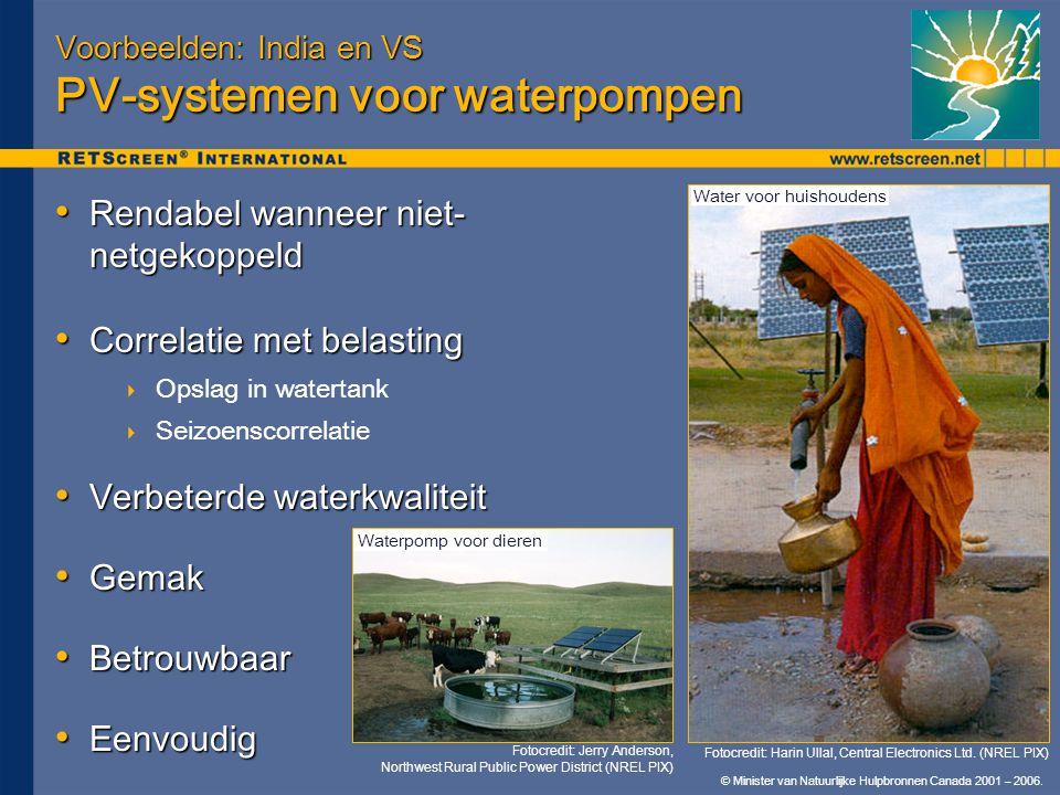 © Minister van Natuurlijke Hulpbronnen Canada 2001 – 2006. Voorbeelden: India en VS PV-systemen voor waterpompen • Rendabel wanneer niet- netgekoppeld