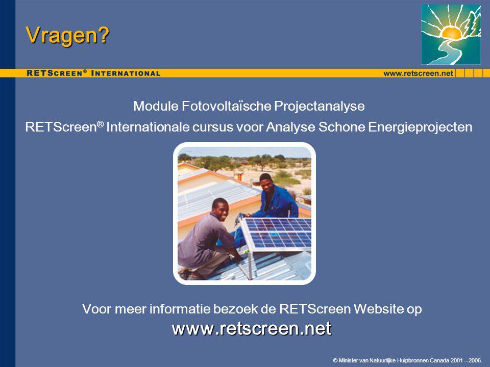 © Minister van Natuurlijke Hulpbronnen Canada 2001 – 2006. Vragen? Module Fotovoltaïsche Projectanalyse RETScreen ® Internationale cursus voor Analyse