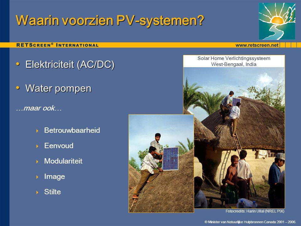 © Minister van Natuurlijke Hulpbronnen Canada 2001 – 2006. Waarin voorzien PV-systemen? • Elektriciteit (AC/DC) • Water pompen …maar ook…  Betrouwbaa
