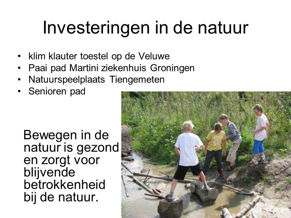 Investeringen in de natuur •klim klauter toestel op de Veluwe •Paai pad Martini ziekenhuis Groningen •Natuurspeelplaats Tiengemeten •Senioren pad Bewe