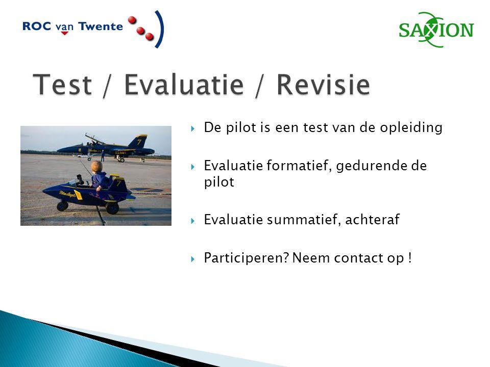  De pilot is een test van de opleiding  Evaluatie formatief, gedurende de pilot  Evaluatie summatief, achteraf  Participeren? Neem contact op !