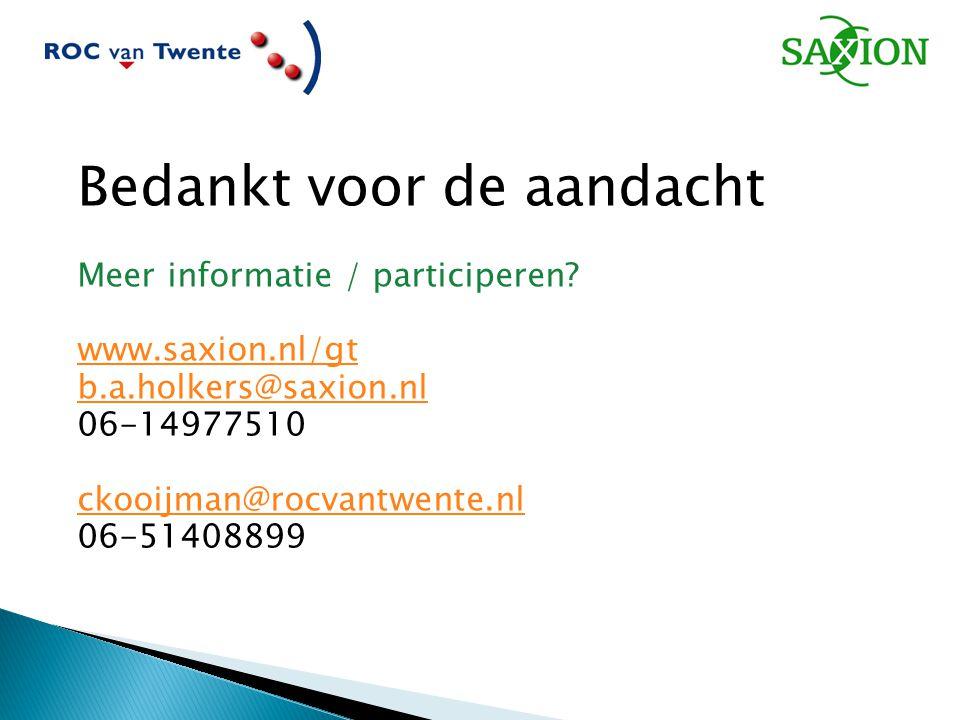 Bedankt voor de aandacht Meer informatie / participeren? www.saxion.nl/gt b.a.holkers@saxion.nl 06-14977510 ckooijman@rocvantwente.nl 06-51408899