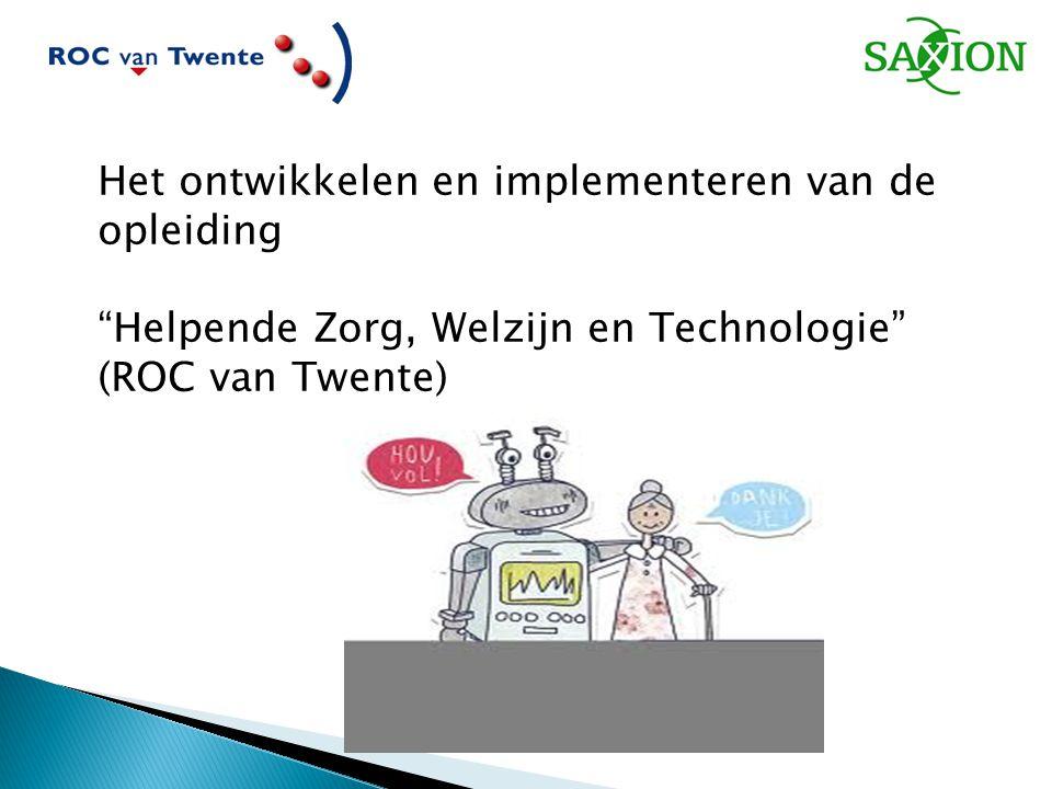 """Het ontwikkelen en implementeren van de opleiding """"Helpende Zorg, Welzijn en Technologie"""" (ROC van Twente)"""