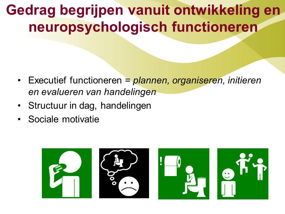Gedrag begrijpen vanuit ontwikkeling en neuropsychologisch functioneren •Executief functioneren = plannen, organiseren, initieren en evalueren van han