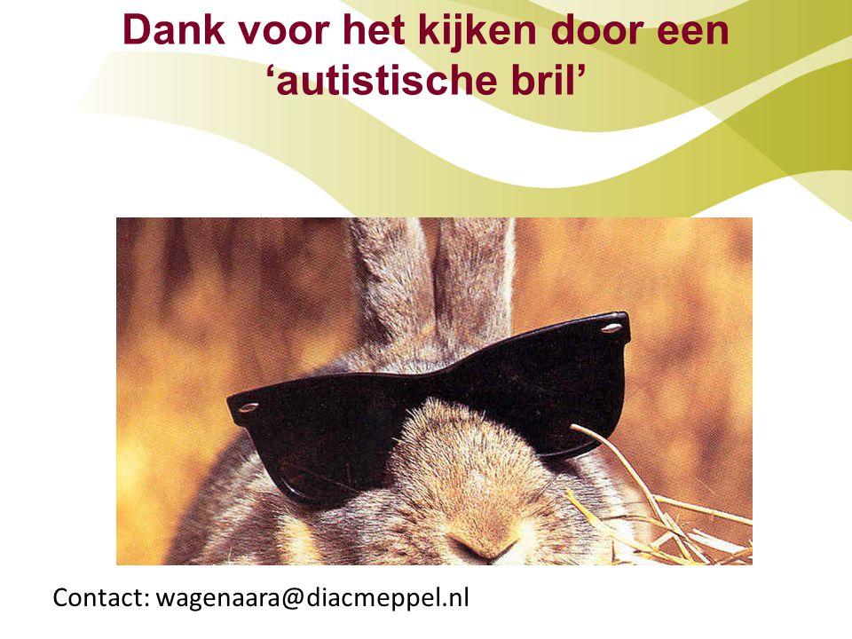 Dank voor het kijken door een 'autistische bril' Contact: wagenaara@diacmeppel.nl
