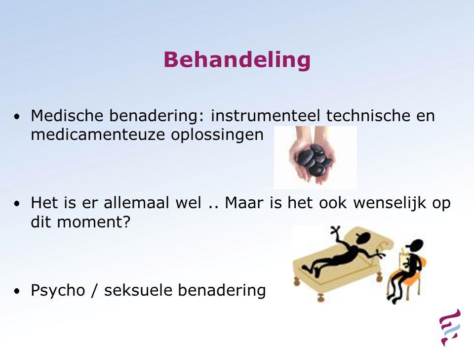 Behandeling • Medische benadering: instrumenteel technische en medicamenteuze oplossingen • Het is er allemaal wel..