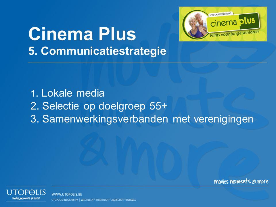 1. Lokale media 2. Selectie op doelgroep 55+ 3. Samenwerkingsverbanden met verenigingen Cinema Plus 5. Communicatiestrategie