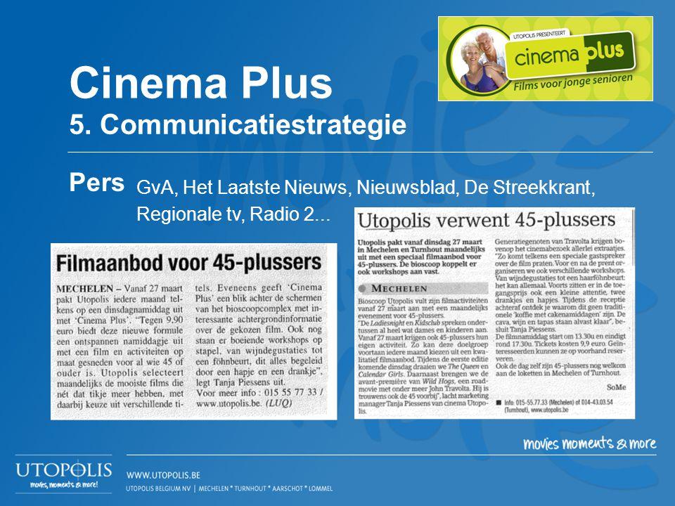 GvA, Het Laatste Nieuws, Nieuwsblad, De Streekkrant, Regionale tv, Radio 2... Cinema Plus 5. Communicatiestrategie Pers