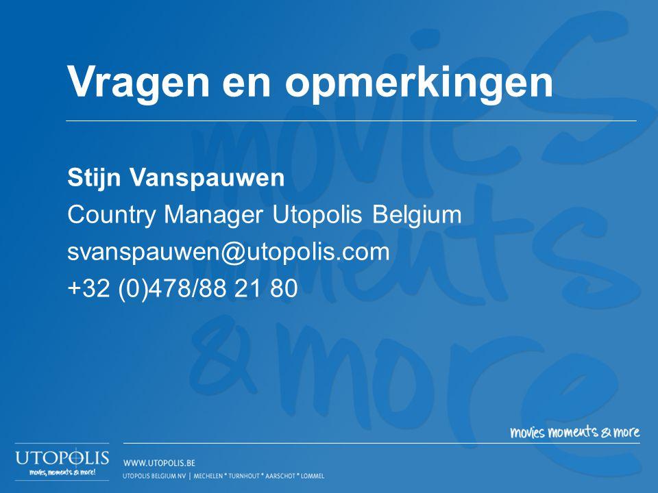 Stijn Vanspauwen Country Manager Utopolis Belgium svanspauwen@utopolis.com +32 (0)478/88 21 80 Vragen en opmerkingen