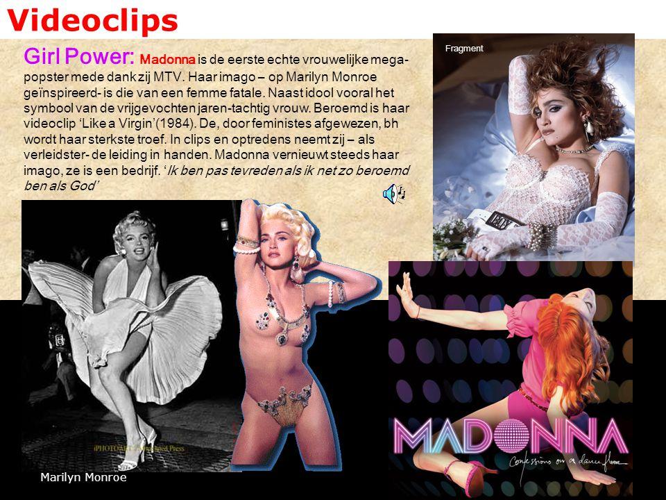 Videoclips Girl Power: Madonna is de eerste echte vrouwelijke mega- popster mede dank zij MTV. Haar imago – op Marilyn Monroe geïnspireerd- is die van