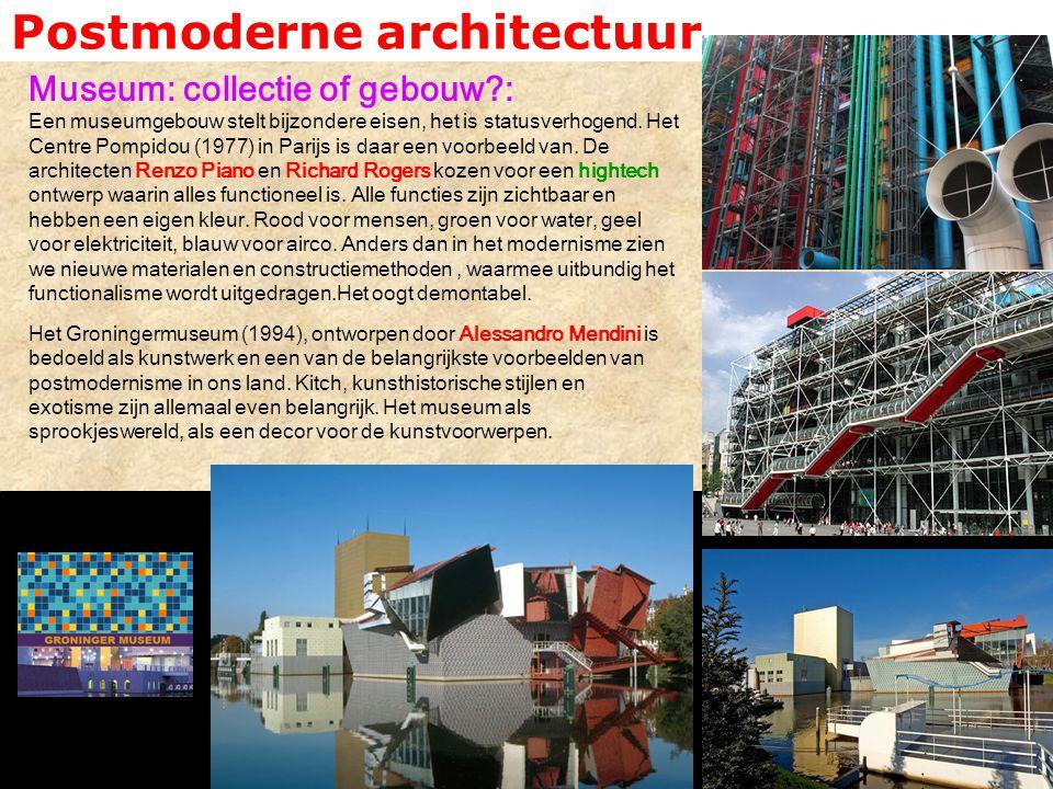 Postmoderne architectuur Museum: collectie of gebouw?: Een museumgebouw stelt bijzondere eisen, het is statusverhogend. Het Centre Pompidou (1977) in