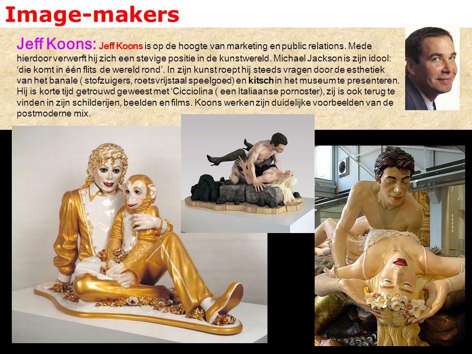 Image-makers Jeff Koons: Jeff Koons is op de hoogte van marketing en public relations. Mede hierdoor verwerft hij zich een stevige positie in de kunst