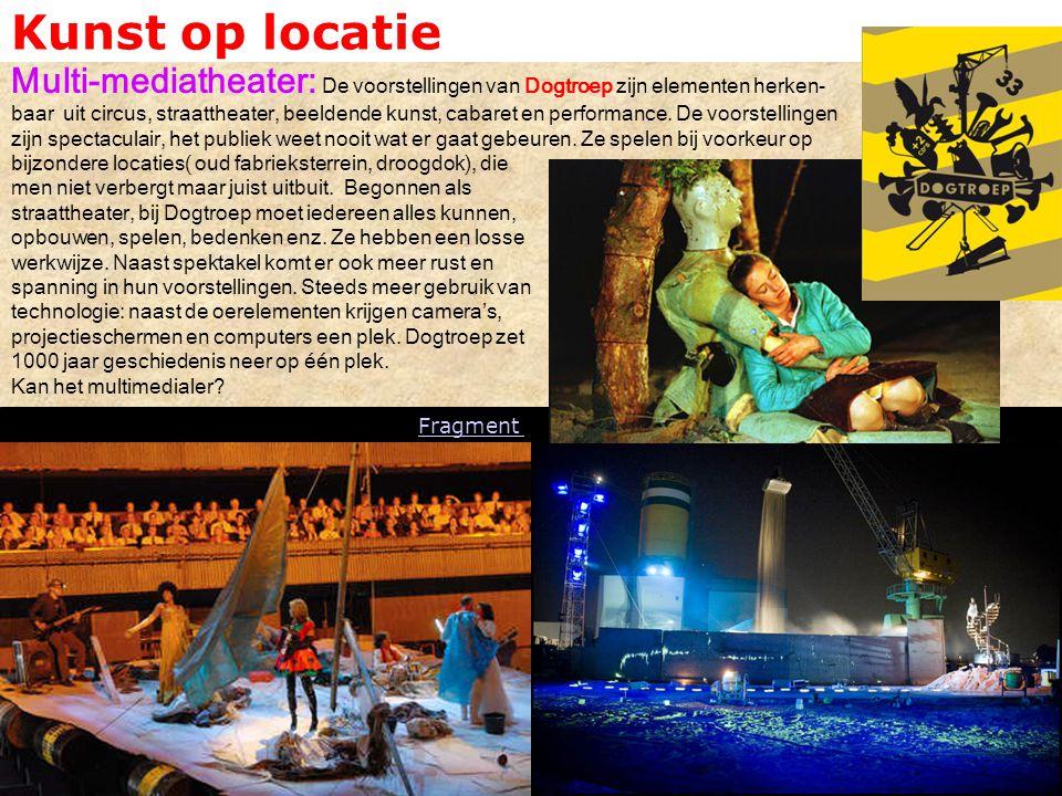Kunst op locatie Multi-mediatheater: De voorstellingen van Dogtroep zijn elementen herken- baar uit circus, straattheater, beeldende kunst, cabaret en