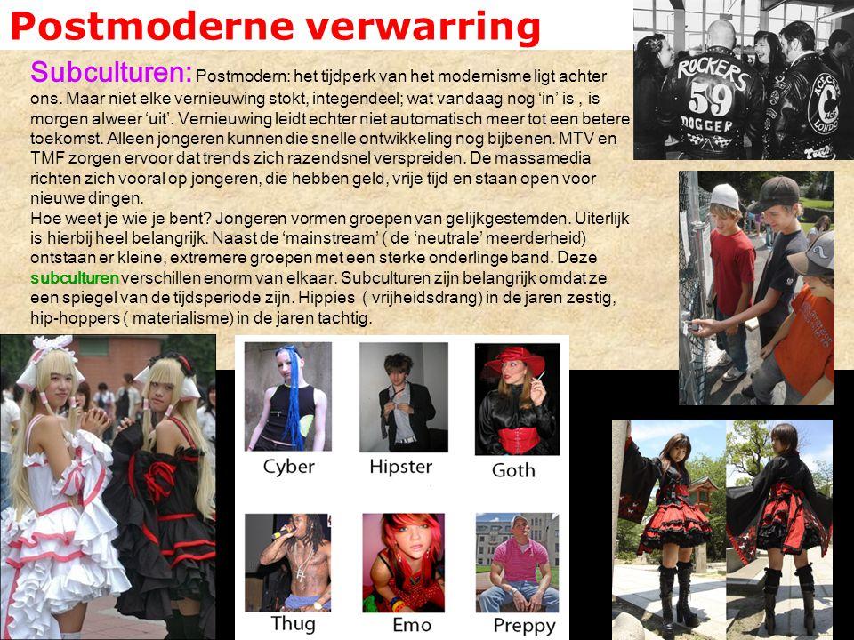 Postmoderne verwarring Subculturen: Postmodern: het tijdperk van het modernisme ligt achter ons. Maar niet elke vernieuwing stokt, integendeel; wat va