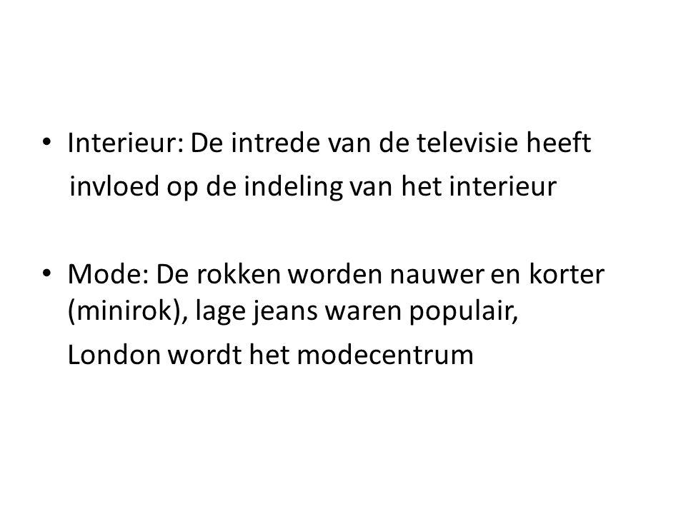 • Interieur: De intrede van de televisie heeft invloed op de indeling van het interieur • Mode: De rokken worden nauwer en korter (minirok), lage jeans waren populair, London wordt het modecentrum