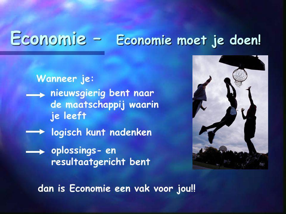 Economie – Wat heb je eraan? (2)  Voor je vervolgopleiding bij veel studies wordt Economie aangeraden, bijv de HEAO, universitaire studies als econom