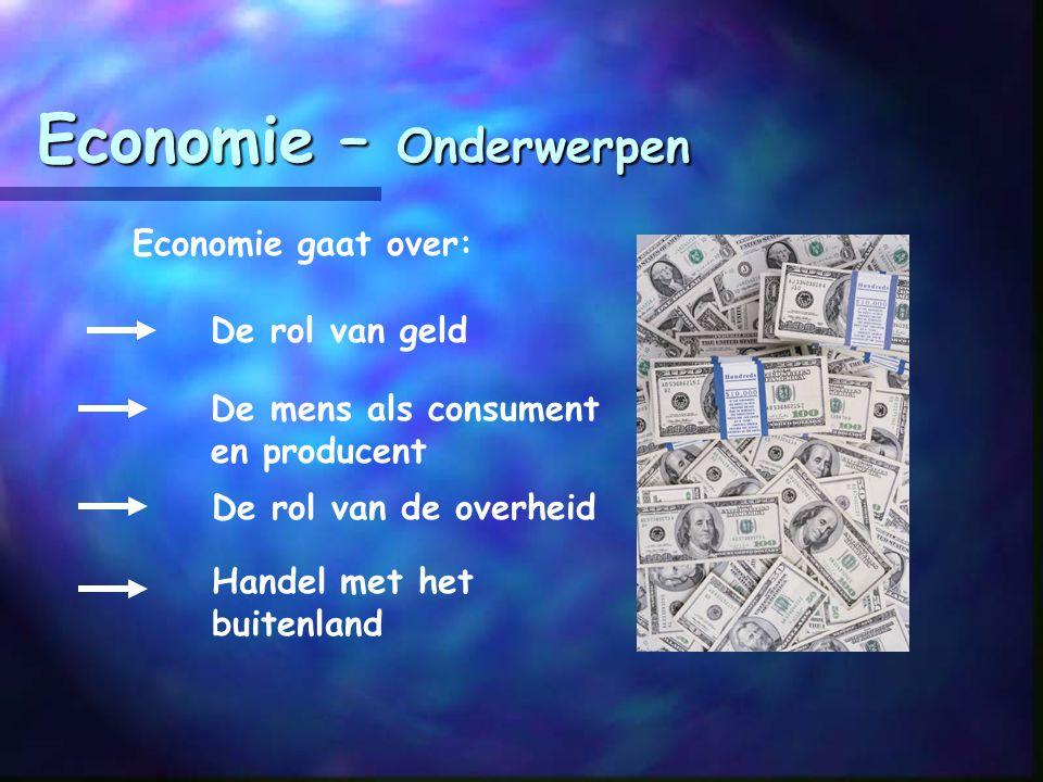 Economie – Wat leer je? Je leert: Dat het in de economie gaat om keuzes maken analyseren van info uit bijvoorbeeld de krant of het nieuws En welke bel