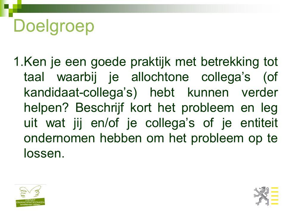 Doelgroep 1.Ken je een goede praktijk met betrekking tot taal waarbij je allochtone collega's (of kandidaat-collega's) hebt kunnen verder helpen? Besc