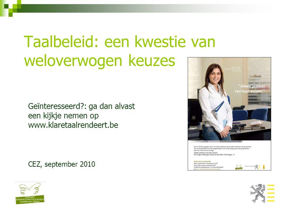 Taalbeleid: een kwestie van weloverwogen keuzes Geïnteresseerd?: ga dan alvast een kijkje nemen op www.klaretaalrendeert.be CEZ, september 2010
