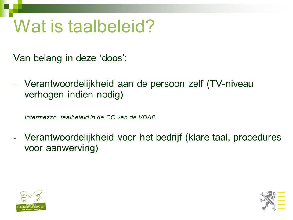 Wat is taalbeleid? Van belang in deze 'doos': - Verantwoordelijkheid aan de persoon zelf (TV-niveau verhogen indien nodig) Intermezzo: taalbeleid in d