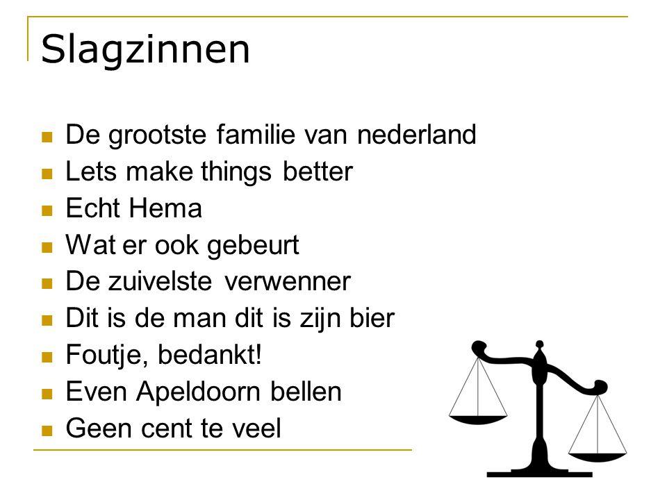 Slagzinnen  De grootste familie van nederland  Lets make things better  Echt Hema  Wat er ook gebeurt  De zuivelste verwenner  Dit is de man dit