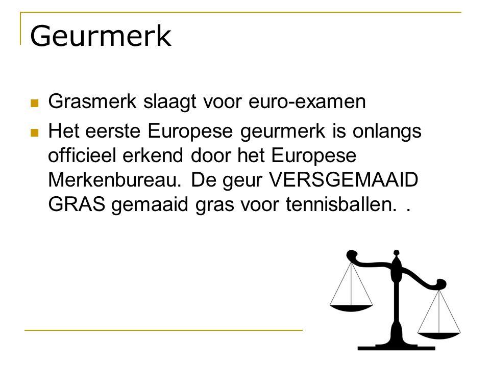 Geurmerk  Grasmerk slaagt voor euro-examen  Het eerste Europese geurmerk is onlangs officieel erkend door het Europese Merkenbureau. De geur VERSGEM