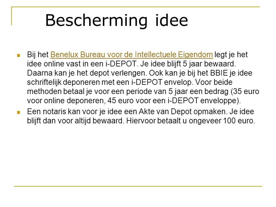 Bescherming idee  Bij het Benelux Bureau voor de Intellectuele Eigendom legt je het idee online vast in een i-DEPOT. Je idee blijft 5 jaar bewaard. D