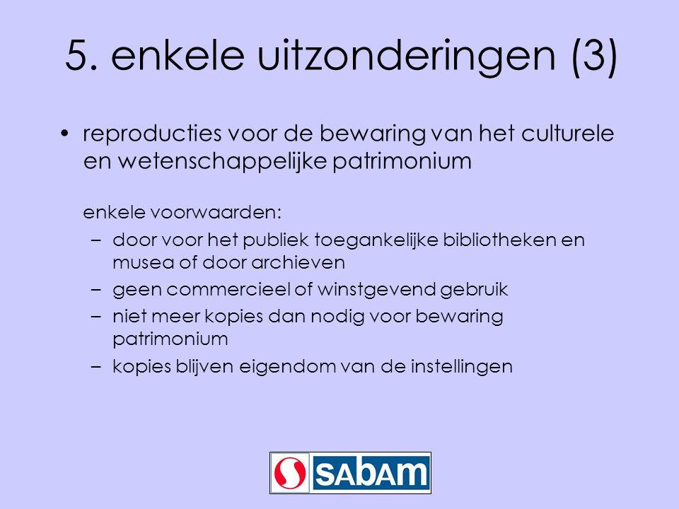 5. enkele uitzonderingen (3) •reproducties voor de bewaring van het culturele en wetenschappelijke patrimonium enkele voorwaarden: –door voor het publ