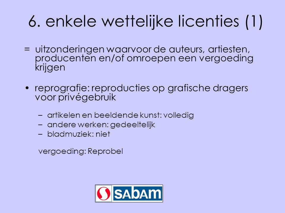 6. enkele wettelijke licenties (1) = uitzonderingen waarvoor de auteurs, artiesten, producenten en/of omroepen een vergoeding krijgen •reprografie: re